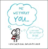 Me Without You--: Is Like Sky Without Blue. Lisa Swerling and Ralph Lazar by Swerling, Lisa (2011) Hardcover