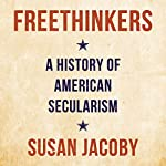 Freethinkers: A History of American Secularism | Susan Jacoby