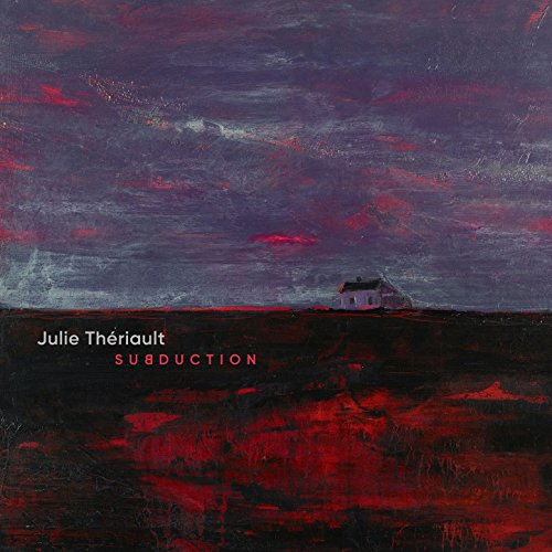 Julie Theriault - Subduction - (19075801072) - CD - FLAC - 2017 - HOUND Download