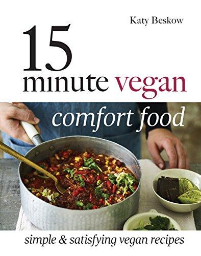 15 Minute Vegan Comfort Food: Simple & Satisfying Vegan Recipes by Katy Beskow