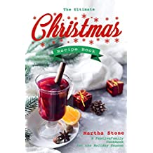 The Ultimate Christmas Recipe Book: A Festive Family Cookbook for the Holiday Season