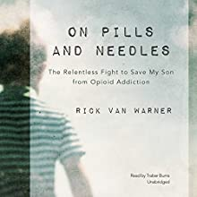 On Pills and Needles: The Relentless Fight to Save My Son from Opioid Addiction Audiobook by Rick Van Warner Narrated by Traber Burns