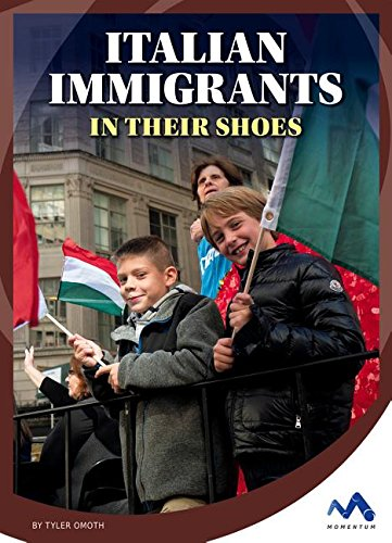 Italian Immigrants: In Their Shoes (Immigrant Experiences)