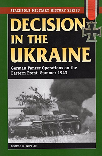 Decision in the Ukraine: German Panzer Operations on the Eastern Front, Summer 1943 (Stackpole Military History Series) (Best Ww2 Sites In Germany)