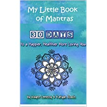My Little Book Of Mantras: 30 Days To Happier, Healthier, More Loving You