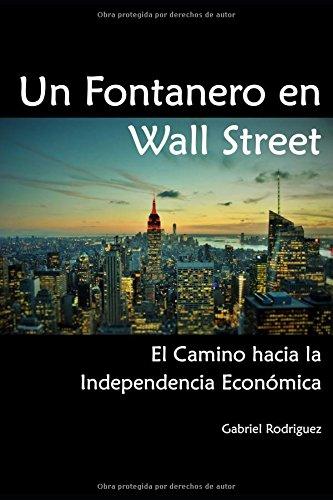 Un Fontanero en Wall Street: El Camino hacia la Independencia Economica  [Rodriguez Frangias, Gabriel] (Tapa Blanda)