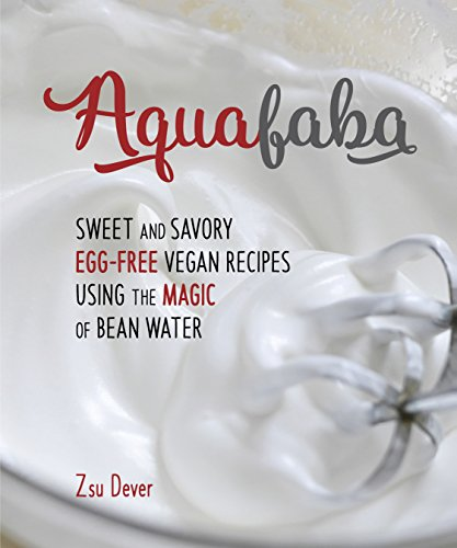 Aquafaba: Sweet and Savory Vegan Recipes Made Egg-Free with the Magic of Bean Water (Best Canned Chili No Beans)