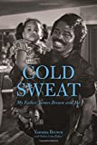 Cold Sweat: My Father James Brown and Me
