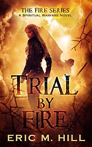 Trial By Fire: A Spiritual Warfare Thriller Novel (The Fire Series Book 2)