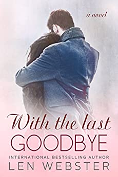 With the Last Goodbye (Thirty-Eight Book 6) by [Webster, Len]