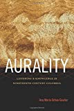 Aurality: Listening and Knowledge in Nineteenth-Century Colombia (Sign, Storage, Transmission)
