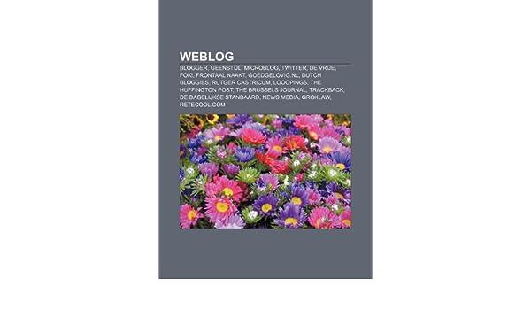 Weblog: Blogger, GeenStijl, Microblog, Twitter, De Vrije, FOK!, Frontaal Naakt, Goedgelovig.nl, Dutch Bloggies, Rutger Castricum, Looopings: Amazon.es: ...