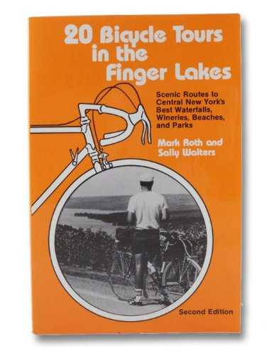 20 Bicycle Tours in the Finger Lakes: Scenic Routes to Central New York's Best Waterfalls, Wineries, Beaches, and Parks