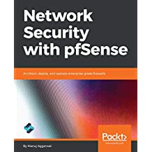 Network Security with pfSense: Architect, deploy, and operate enterprise-grade firewalls