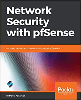 Network Security with pfSense: Architect, deploy, and operate