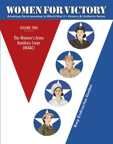 Women For Victory, Vol.2: The Women's Army Auxiliary Corps (WAAC) (American Servicewomen in World War II: History & Uniform Series)