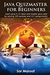 Java Quizmaster for Beginners: Learn Java in 17 days and master Java code by solving 105 quizzes and 117 assignments (Volume 1)