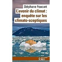 L'avenir du climat (Le Populisme climatique). Enquête sur les climato-sceptiques (Folio actuel t. 162) (French Edition)