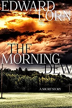 The Morning Dew: A Short Story by [Lorn, Edward]