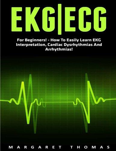 Ekg | Ecg: For Beginners! - How To Easily Learn EKG Interpretation, Cardiac Dysrhythmias And Arrhythmias! (EKG Book, ECG, Medical ebooks) best to buy