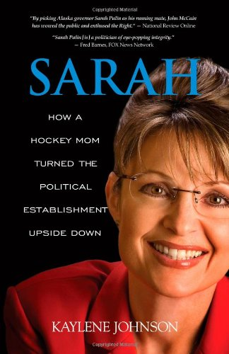 Sarah: How a Hockey Mom Turned the Political Establishment Upside Down