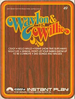 Waylon & Willie (Easy Instant Play For Organ, Piano, Guitar