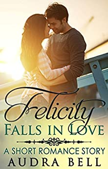 Felicity Falls in Love: A Short Romance Story (The Love Series Book 6) by [Bell, Audra]