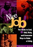 Nice Job!: The Guide to Cool, Odd, Risky, and Gruesome Ways to Make a Living (Lookout Media)