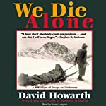 We Die Alone: A WWII Epic of Escape and Endurance | David Howarth