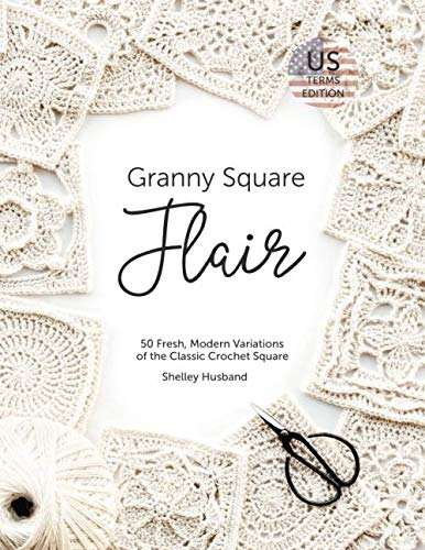 Granny Square Flair US Terms Edition: 50 Fresh Modern Variations of the Classic Crochet Square