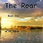 The Roar: The Roar Trilogy, Book 1 | A. M. White