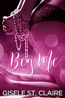 Beg Me: Sold By My Brother by [St. Claire, Gisele]