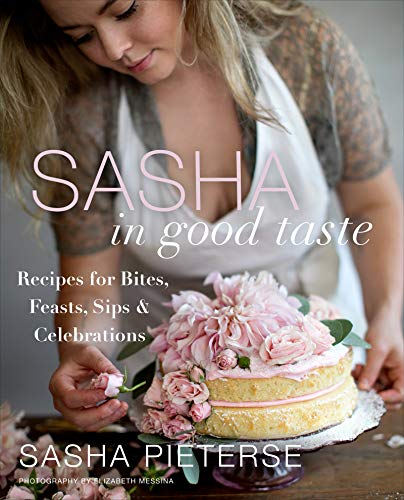 (Sasha in Good Taste: Recipes for Bites, Feasts, Sips &)