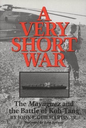 A Very Short War: The Mayaguez and the Battle of Koh Tang (Williams-Ford Texas A&M University Military History Series) by John F. Guilmartin Jr. (2011-02-02)