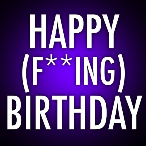 Happy F**Kin Birthday [Explicit]