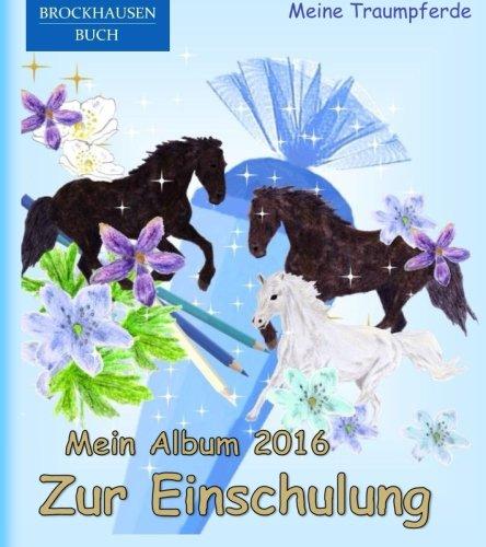 BROCKHAUSEN: Mein Album zur Einschulung 2016 - Band 13: Meine Traumpferde (Schulanfang) (Volume 13) (German Edition) pdf