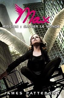 Maximum Ride, Tome 3 : Mission sauver le monde par Patterson