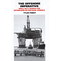 The Offshore Imperative: Shell Oil's Search for Petroleum in Postwar America (Kenneth E. Montague Series in Oil and Business History Book 19) (English Edition)