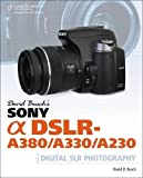 David Busch's Sony Alpha DSLR-A380/A330/A230 Guide to Digital SLR Photography (David Busch's Digital Photography Guides)