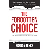 The Forgotten Choice: Shift Your Inner Mindset, Shape Your Outer World