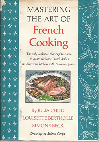 Mastering the Art of French Cooking 1961 by Louisette Bertholle, and Simone Beck Child Julia