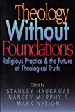 Theology Without Foundation, Hauerwas, Stanley M. and Murphy, Nancey C., 068700280X