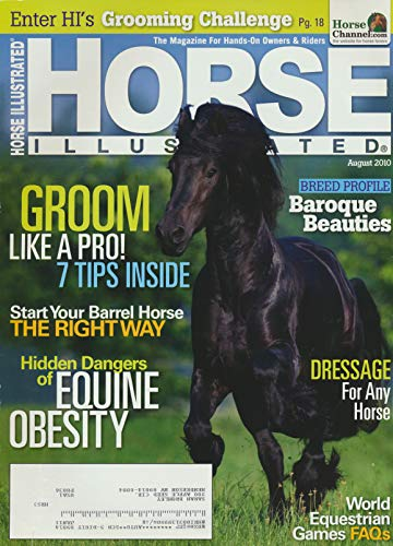 Horse Illustrated : The Baroque Revival of Lusitano, Friesian, Lipizzan; Andalusian and Pura Raza Espanola; The Growing Problem of Equine Obesity; Dena Kirkpatrick a Champion Barrel Racer