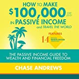 How to Make 100,000 Per Year in Passive Income and Travel the World