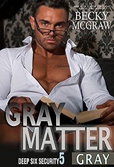 Gray Matter: Deep Six Security Series Book 5 by [McGraw, Becky]