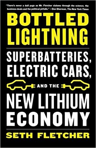 Bottled Lightning: Superbatteries, Electric Cars, and the New Lithium Economy by Seth Fletcher (2012-05-08)