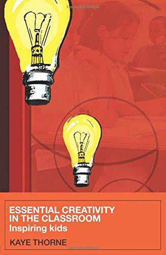 Essential Creativity in the Classroom: Inspiring Kids