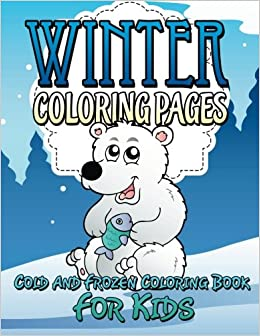 Winter Coloring Pages Cold And Frozen Book For Kids Amazoncouk Speedy Publishing LLC 9781634285520 Books
