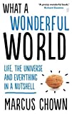 img - for What a Wonderful World: Life, the Universe and Everything in a Nutshell by Marcus Chown (2014-09-04) book / textbook / text book