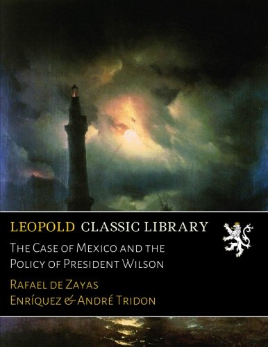 The Case of Mexico and the Policy of President Wilson PDF
